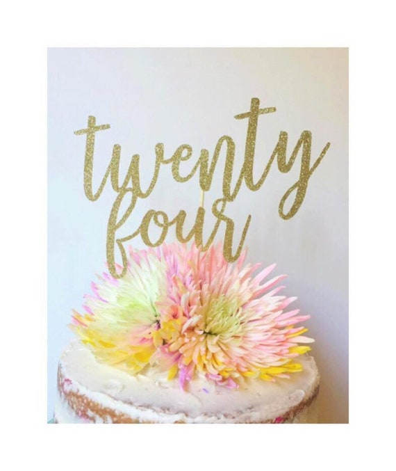 Twenty Four Birthday Cake Topper 24th Birthday Glitter Cake Etsy