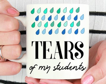 Tears Of My Students, Funny Teacher Mug, Teacher Gift, Gift For Teacher, Funny Quote Mug, Gift from Student, Teacher Christmas Gifts