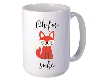 Oh for Fox Sake Mug - 0 Fox Given - Funny Mugs - Fox Mugs - Sister Gift - Mom Gift - Valentines Gift