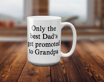 Only the best Dads get promoted to Grandpa Coffee Mug - Fathers Day Gift, Fathers Day Mug - Gift for Dad, Gift for Grandpa, Gift for Husband