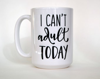 I Can't Adult Today Coffee Mug, Adulting, Funny Coffee Mug, Gift for Her, Gift for Mom, Gift for Wife, Mother's Day Gift, Funny Gift for Her
