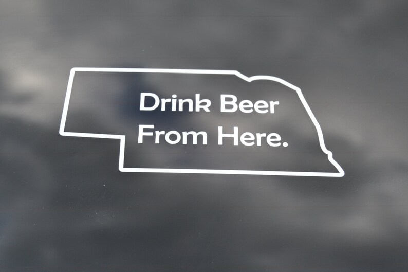 b9e25bc8f0b1f Drink Beer From Here State Decal - Nebraska Beer - Home Brew, Brewery,  Hops, Home Brewer Gift, Home Brew Labels