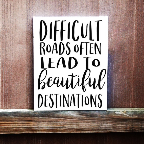 Image result for difficult roads often lead to beautiful destinations quote