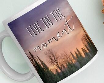 Live in the Moment Mug Forest Mug Tree Mug Coffee Mug Inspirational Mug Gift for Her Mug with Quote Nature Lover Birthday Gift Woodland Gift