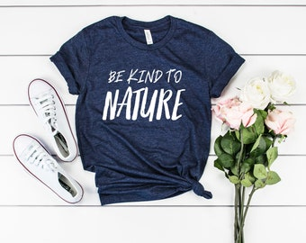 Be Kind to Nature T Shirt