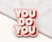 You Do You Enamel Pin - Motivational Pin - Feminist Pin - Hard Enamel - Enamel Pin - Flair - Brooch - Lapel Pin - Pin Badge - Alphabet Bags