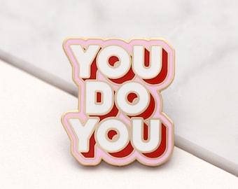 You Do You Enamel Pin - Motivational Pin - Feminist Pin - Hard Enamel Pin - Flair - Brooch - Lapel Pin - Pin Badge - Pin Badge