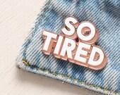 So Tired Pin - Hard Enamel Pin - New Mum Gift - Enamel Pin Set - Flair - Brooch - Lapel Pin - Pins - Alphabet Bags