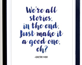 Doctor Who Quote, Printable Wall Art, Printable Quote, Typography Print, TV Quote, We're All Stories in the End, Navy Blue Print