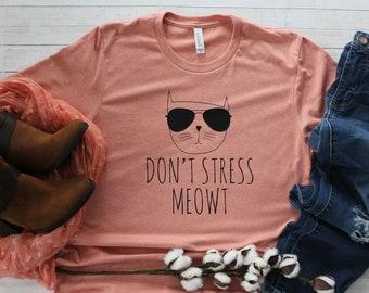 b3292305da Don't Stress Meowt T-Shirt, Funny Cat Shirts, Cat Lover Shirt, Meow TShirt,  Mother's Day Gift