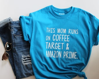 This Mom Runs on Coffee Target and Amazon Prime T-Shirt, Unisex Shirt, Mom Shirt, Mother's Day Shirt, Target Mom Shirt, Mom Shirt