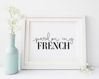 Pardon my French - Printable Poster - Typography Print Black & White Wall Art Poster Print