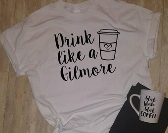 Drink Like A Gilmore T-shirt, Tee Shirt, Rory and Lorelai, Coffee