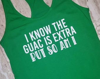 b29910149969b I Know The GUAC Is Extra But So Am I Ladies Racerback Tank Top