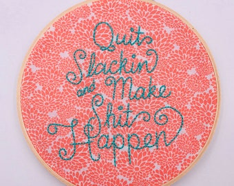 7 inch 'Quit Slackin' hand sewn embroidery hoop art wall hanging home decor room art