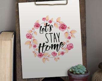 Let's Stay Home sign, PRINTABLE DIGITAL File, Home Decor print, Instant Download!