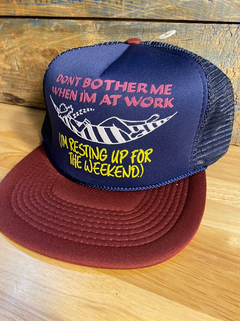 Vintage Dont bother me when im at work Im resting up for my weekend hat  funny trucker hat  deadstock new old stock NOS  humor novelty