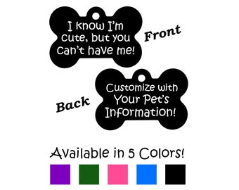 I Know I'm Cute, But You Can't Have Me Custom Double Sided Pet Id Dog Tag Personalized for Your Pet