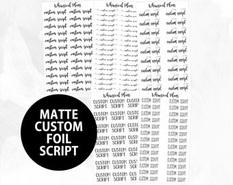Custom Script Word/Phrase MATTE FOIL Planner Stickers