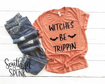 3f3d51528 Witches Be Trippin Tee | Witch Saying | Funny Shirt for Halloween | Halloween  Tee | Shirt for Halloween