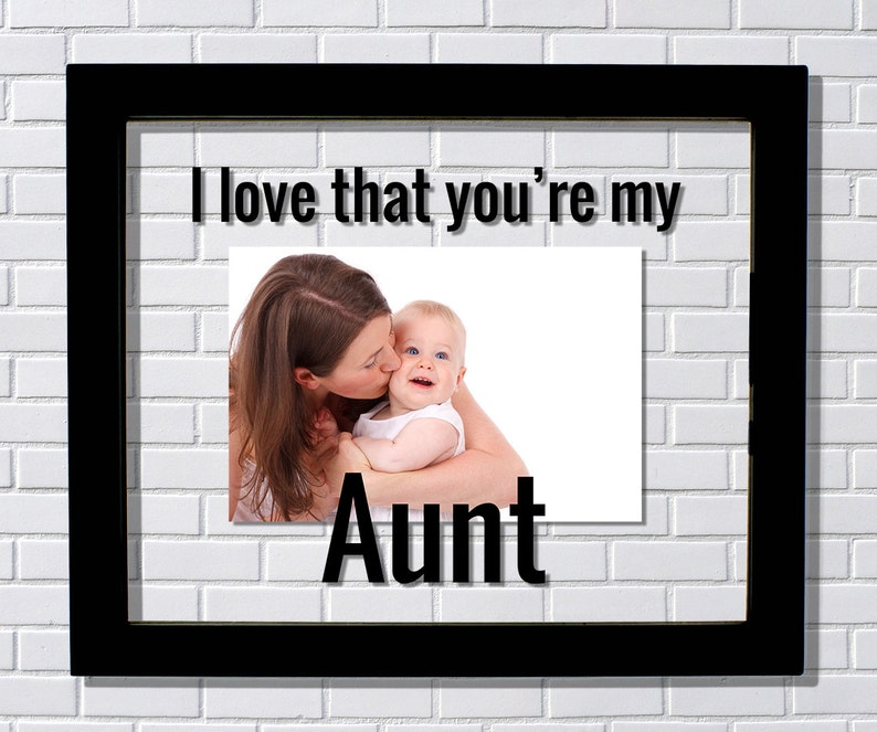 Floating Frame I love that you/'re my Aunt Aunt Frame Photo Picture Frame Gift from Niece Nephew Modern Minimalist Unique