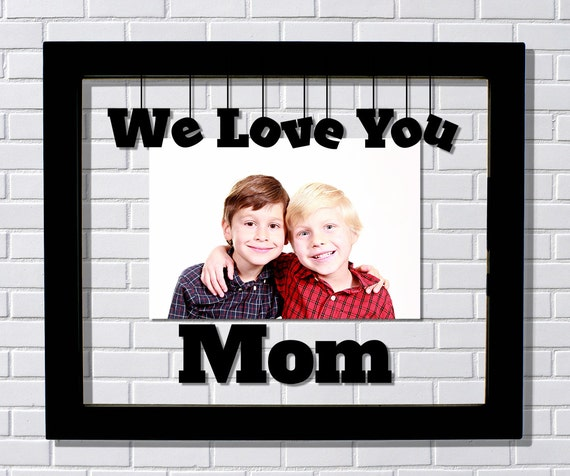 We Love You Mom Frame Mothers Day Floating Frame Etsy