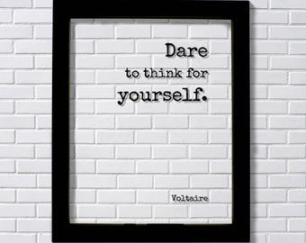 Voltaire - Floating Quote - Dare to think for yourself - Art Print - Be true to yourself Be Original Unique Authentic Different Innovative
