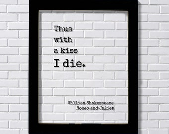 William Shakespeare - Romeo and Juliet - Floating Quote - Thus with a kiss I die. - Quote Art Print - Play Literary Playwright Tragedy
