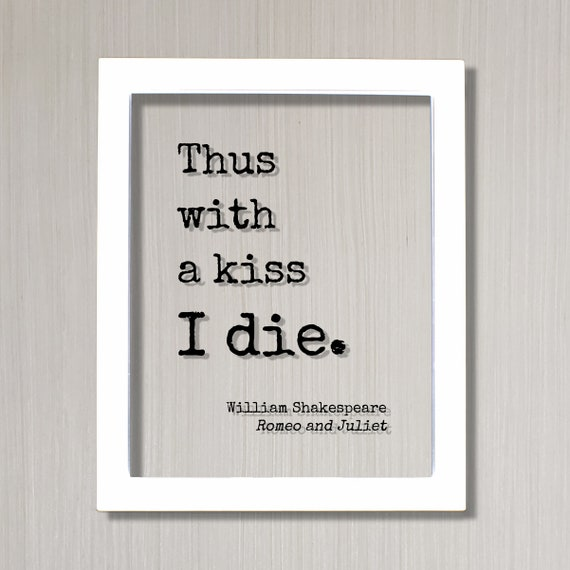 William Shakespeare Romeo And Juliet Floating Quote Thus With A Kiss I Die Quote Art Print Play Literary Playwright Tragedy