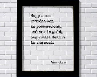 Democritus - Happiness resides not in possessions, and not in gold, happiness dwells in the soul - Floating Quote Happy Joy Prosperity