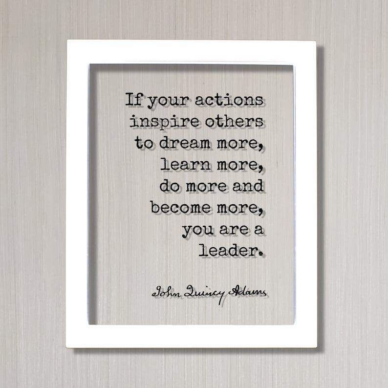 Leadership Boss Gift John Quincy Adams learn more do more and become more you are a leader If your actions inspire others to dream more