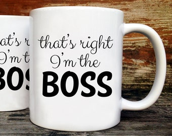 That's Right I'm the Boss Mug - Text Mug - Birthday Gift - New Job Gift - Promotion Gift - Boss Lady - Manager in Charge