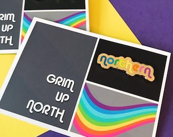 NORTHERN enamel pin! Grim up North!