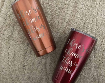 Theres A Chance This Is Wine Powder Coated Tumbler   Powder Coated Wine Tumbler   Wine Lover Gift   Custom YETI   Powder Coated YETI