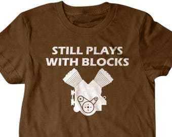 42881f9f9b Car guy gift, car guy shirt, Still plays with blocks, funny shirts, gift  for him, and her, hilarious tees 94