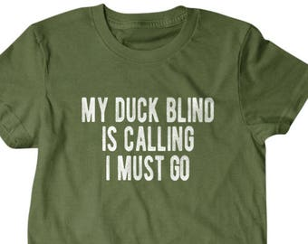 Duck hunter shirt, Hunter gift, My duck Blined is calling I must go, Hilarious shirts for Hilarious people