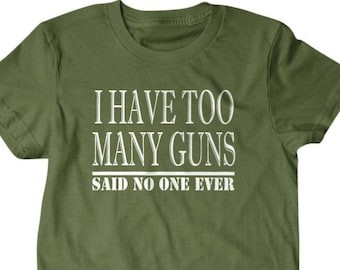 8c3f1b38 Gun gift, Gun shirt,Hunter gift, I have too many guns, said no one ever,  hilarious tees 127