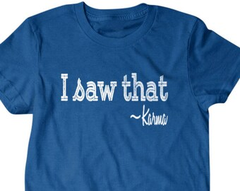 Karms Shirt, Karma Gift, I saw that - Karma, gift for him, and her, hilarious tees