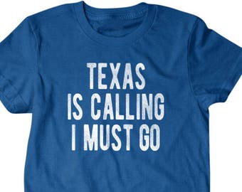 Texas shirt, Texas gift, Texas is calling I must go, Hilarious shirts for Hilarious people