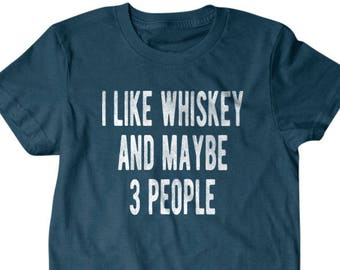 8e568b716 Whiskey shirt, Whiskey gift, I like whiskey and maybe 3 people, Hilarious  shirts for Hilarious people 110