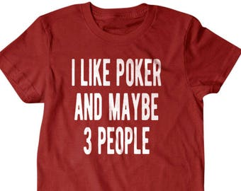 Poker shirt, Poker player gift, I like poker and maybe 3 people, Hilarious shirts for Hilarious people 119
