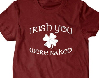 8dedef7b St patricks day T-shirt, Irish you were naked Funny T Shirts for Men | T  Shirts for Boyfriend & Husband | Lovely Gifts for Dad
