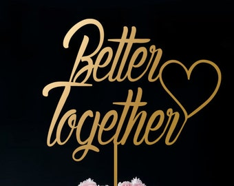 Better Together Cake Topper - Wedding Cake Topper - Gold Cake Topper A2040