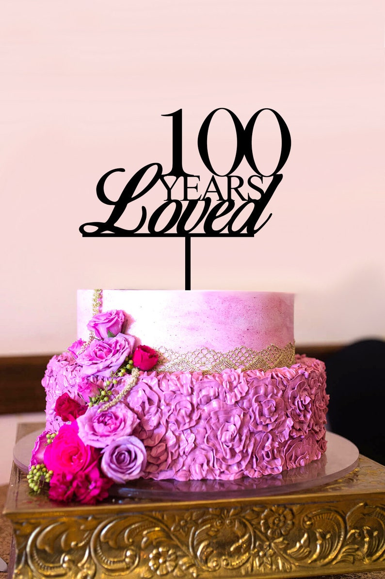 100 Years Loved Cake Topper 100th Birthday