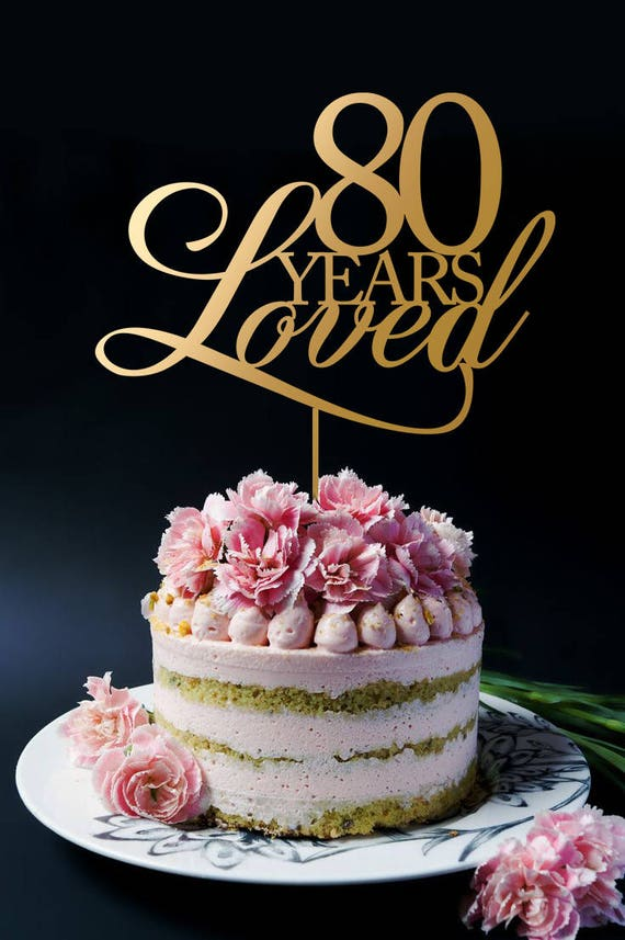 80 Years Loved Cake Topper Anniversary Birthday A2051