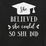 CUSTOM LISTING - MARY - 8 shirts - She Believed She Could So She Did Graduation T Shirt, Inspirational