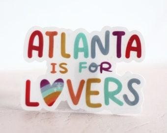 Atlanta is for Lovers Clear Sticker - LGBT - Queer Love- Gaytl - Gay ATL
