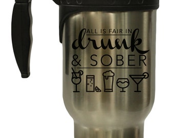 All is Fair in Drunk and Sober 12 oz Hot/ Cold Travel Mug