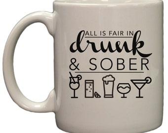 All is Fair in Drunk and Sober 11oz Coffee Mug
