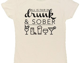 Ladies All is Fair in Drunk and Sober T-Shirt